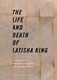 The Life and Death of Latisha King: A Critical Phenomenology of Transphobia (Sexual Cultures Book 10)