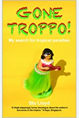 GONE TROPPO!: My search for Tropical Paradise Kindle Edition