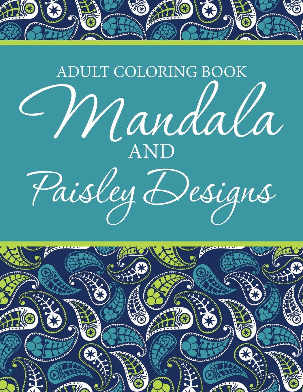 Adult Coloring Book - Mandala & Paisley Designs pdf epub