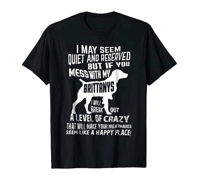 17591df63 Amazon.com: Brittany Spaniel Shirt | Crazy Funny Brittanys T-Shirt ...