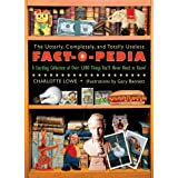 The Utterly, Completely, and Totally Useless Fact-O-Pedia: A Startling Collection of Over 1,000 Things You'll Never Need to K