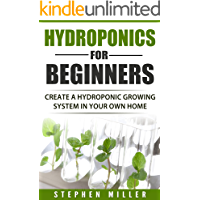 Hydroponics for beginners: Create a Hydroponic System in Your Own Home (English Edition)