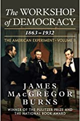 The Workshop of Democracy, 1863–1932 (The American Experiment Book 2) Kindle Edition
