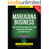 Marijuana Business: How to Open and Successfully Run a Marijuana Dispensary and Grow Facility: Insider Knowledge From a…