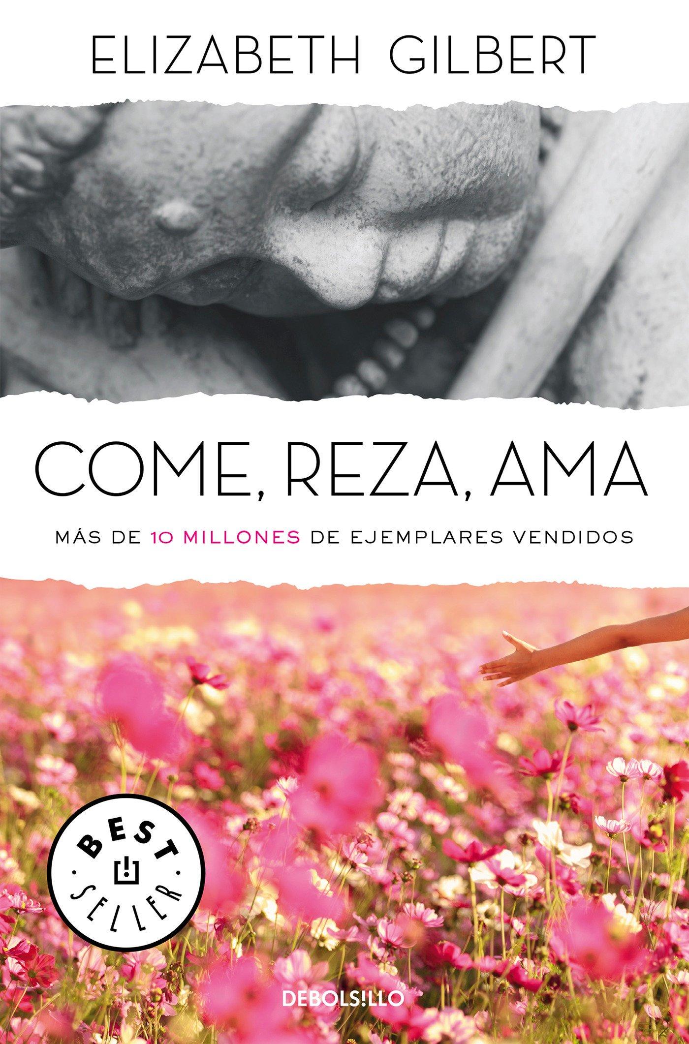 Come Reza Ama Eat Pray Love Una Mujer En Búsqueda Del Deseado Equilibrio Entre El Cuerpo Y El Alma Best Seller Spanish Edition 9788466330343 Gilbert Elizabeth Books