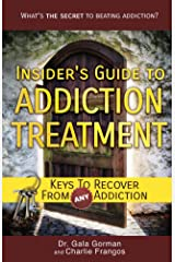 Insider's Guide to Addiction Treatment: Keys to Recover from ANY Addiction Kindle Edition