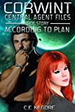 According To Plan (Corwint Central Agent Files Side Stories Book 2)