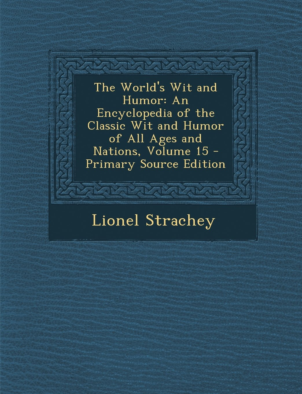 Read Online The World's Wit and Humor: An Encyclopedia of the Classic Wit and Humor of All Ages and Nations, Volume 15 - Primary Source Edition (Multilingual Edition) PDF
