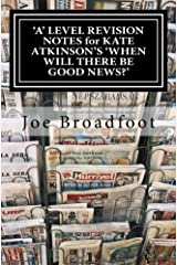 'A' LEVEL REVISION NOTES for KATE ATKINSON'S 'WHEN WILL THERE BE GOOD NEWS?': Page-by-page analysis Kindle Edition
