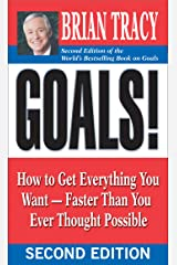 Goals!: How to Get Everything You Want -- Faster Than You Ever Thought Possible Kindle Edition
