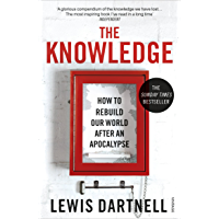 The Knowledge: How to Rebuild our World from Scratch (English Edition)