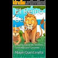 El Reino del León: Una historia de leones contada por Leones (Cuentos que no son cuentos nº 1)
