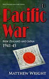 Pacific War: New Zealand and Japan 1941-45 (New Zealand Military Series Book 7)