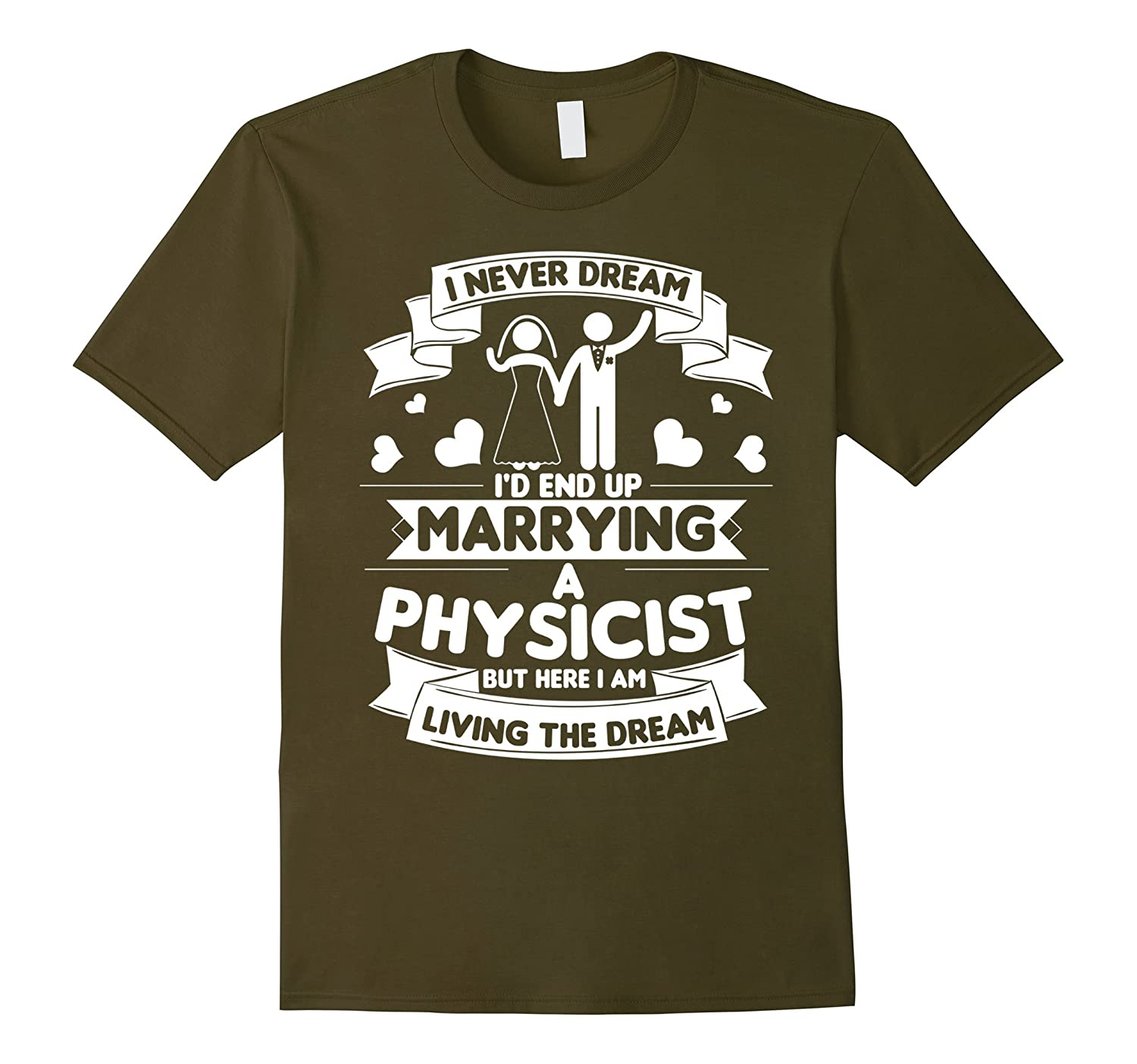 Id End Up Marrying A Physicist T Shirt Physicist T Shirt-PL