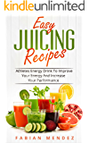 Easy  Juicing Recipes: Athletes Energy Drink To Improve Your Energy And Increase Your Performance