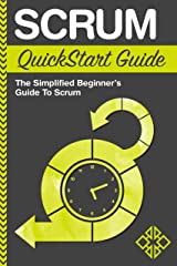 Scrum: QuickStart Guide - The Simplified Beginner's Guide To Scrum (Scrum, Scrum Master, Scrum Agile) Kindle Edition