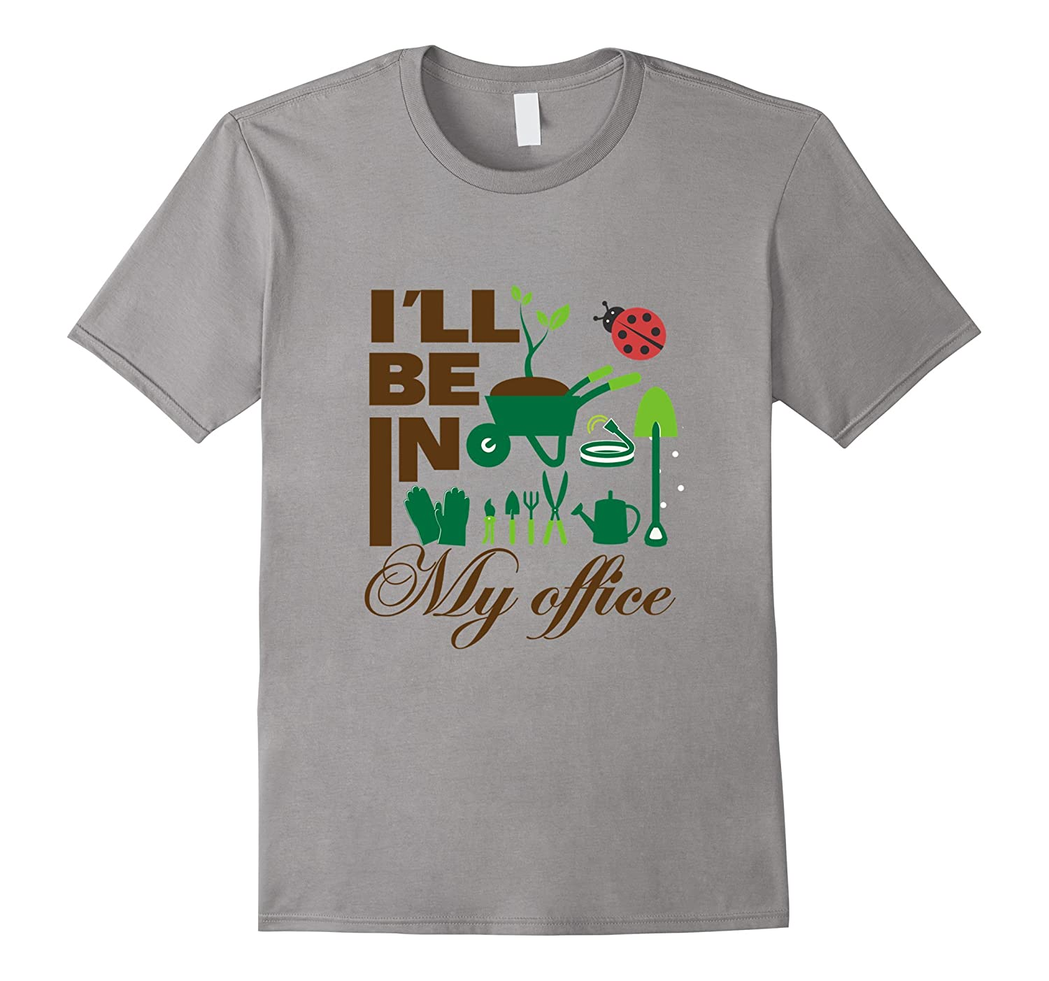 Gardening T-Shirt I'll Be In My Office Gardeners Spring Gift-TH