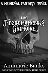 The Necromancer's Grimoire: Book Two of the Elysium Texts Series Kindle Edition