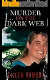 Murder on the Dark Web: True tales from the dark side of the internet (Dark Webs True Crime)