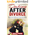 Dating After Divorce: Discover Your Confidence And Overcome Your Dating Anxiety With The Simple Steps To Dating After Divorce (Dating Guide, Dating Advice)