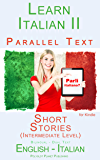 Learn Italian II Parallel Text - Short Stories (Intermediate Level) English - Italian (Dual Language, Bilingual) (Italian Edition)