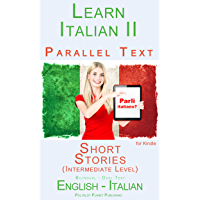 Learn Italian II Parallel Text - Short Stories (Intermediate Level) English - Italian (Dual Language, Bilingual…