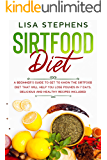 Sirtfood Diet: A Beginner's Guide to get to know the Sirtfood Diet that will help you lose Pounds in 7 Days. Delicious…