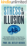 Stress is an Illusion: The Scientific Solution: 4 Simple Steps to Reduce Stress, Declutter Your Mind, Conquer Overwhelm & Reclaim Your Inner Peace (5 Minutes for a Better Life Book 2)