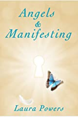 Angels and Manifesting: A Guide to Changing Your Life in Magical Ways Kindle Edition