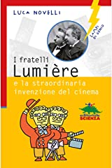 I fratelli Lumiére e la straordinaria invenzione del cinema (Italian Edition) Kindle Edition