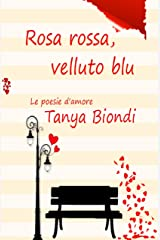 Rosa Rossa, Velluto Blu: Le Poesie D'Amore (Italian Edition) Kindle Edition