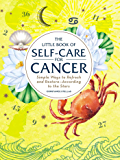 The Little Book of Self-Care for Cancer: Simple Ways to Refresh and Restore—According to the Stars (Astrology Self-Care)
