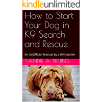 How to Start Your Dog in K9 Search and Rescue: An UnOfficial Manual by a K9 Handler (English Edition)