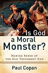 Is God a Moral Monster?: Making Sense of the Old Testament God Paperback