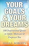 Your Goals & Your Dreams: 108 Inspirational Quotes to Uplift, Motivate & Empower You (Motivational Quotations)