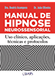 Manual de Hipnose Neurossensorial: Uso clínico, aplicação, técnicas e protocolos