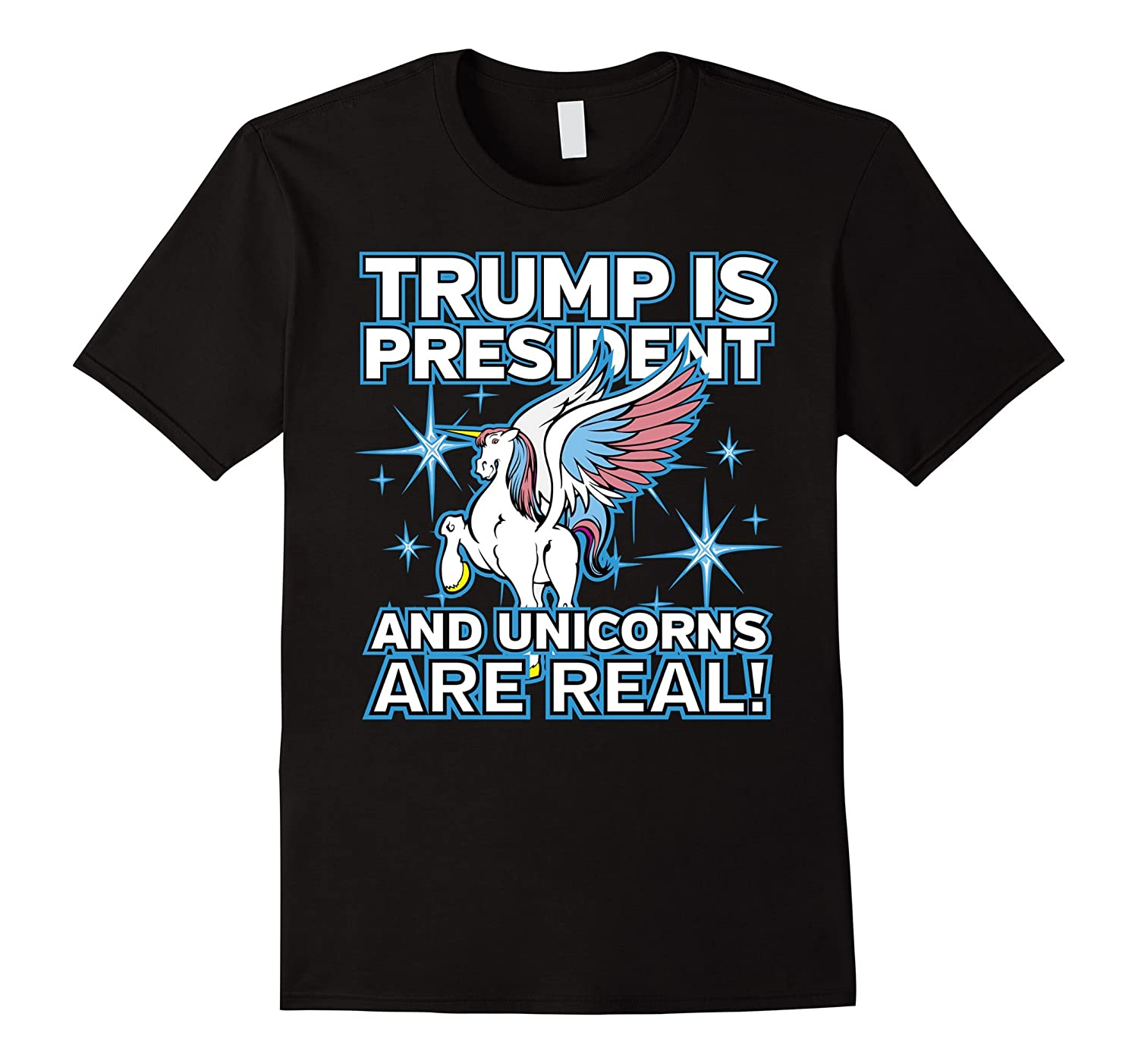 Trump is President and Unicorns are Real T-shirt