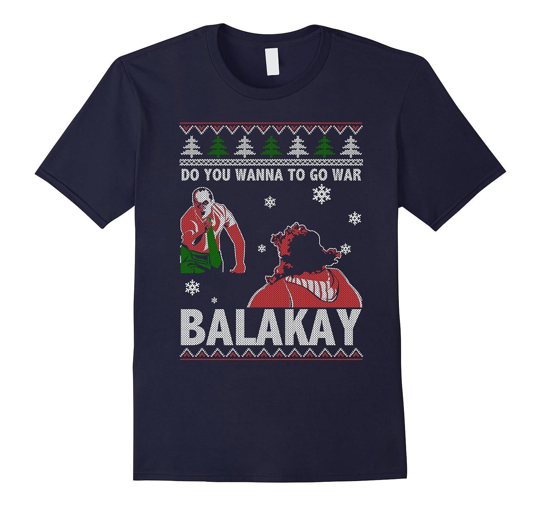 Do You Wanna go to War BALAKAY t-shirt-TJ
