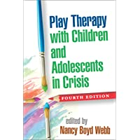 Play Therapy with Children and Adolescents in Crisis 4ed