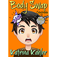 Books for Kids 9-12: BODY SWAP: Catastrophe!!! (A very funny book for boys and girls)