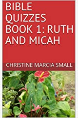 BIBLE QUIZZES BOOK 1: RUTH AND MICAH Kindle Edition