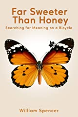 Far Sweeter Than Honey: Searching for Meaning on a Bicycle Kindle Edition