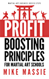 The Profit-Boosting Principles for Martial Art School Owners: How to Dramatically Increase Your Martial Arts School Profits Without Increasing Your Overhead ... Arts Business Success Steps Book 2)