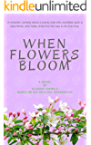 WHEN FLOWERS BLOOM: A laugh out loud and heartfelt romantic comedy