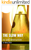 The Slow Way: to self destruction