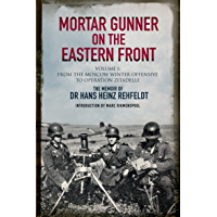 Mortar Gunner on the Eastern Front, Volume 1: From the Moscow Winter Offensive to Operation Zitadelle