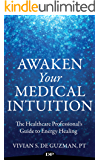 Awaken Your Medical Intuition: The Healthcare Professional's Guide to Energy Healing