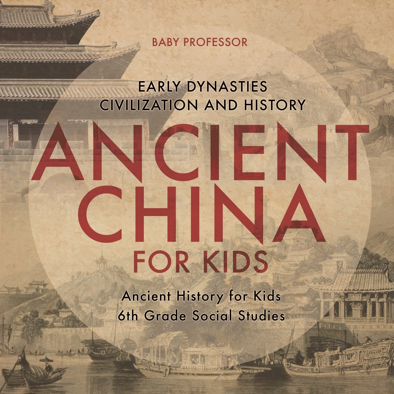 Read Online Ancient China for Kids - Early Dynasties, Civilization and History  Ancient History for Kids  6th Grade Social Studies PDF