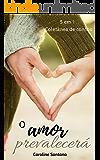 O amor prevalecerá: Coletânea de contos