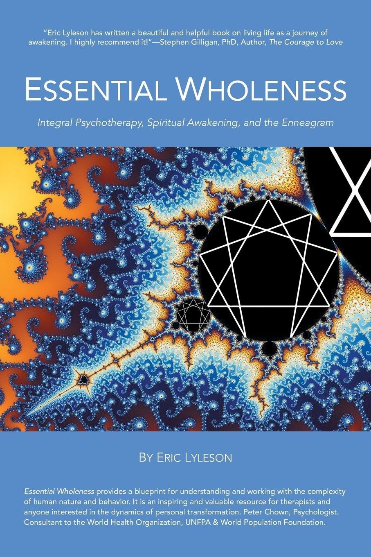 Essential Wholeness: Integral Psychotherapy, Spiritual Awakening ...